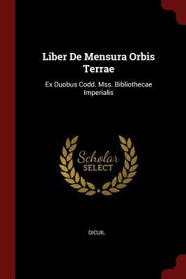 Liber de Mensura Orbis Terrae: Ex Duobus Codd. Mss. Bibliothecae Imperialis - Dicuil (Creator)
