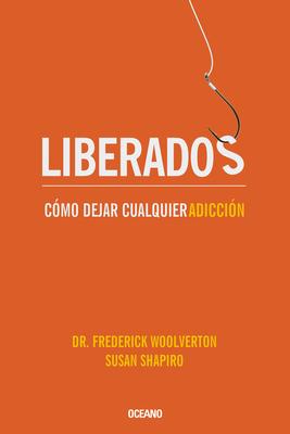 Liberados: Como Dejar Cualquier Adiccion - Woolverton, Frederick, and Shapiro, Susan