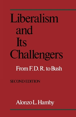 Liberalism and Its Challengers: From F.D.R. to Bush - Hamby, Alonzo