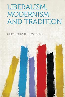 Liberalism, Modernism and Tradition - 1885-, Quick Oliver Chase (Creator)