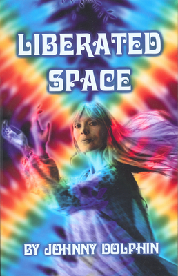 Liberated Space: Book Three of Trilogy That Takes Place Around the Planet in the Sixties - Dolphin, Johnny