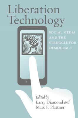 Liberation Technology: Social Media and the Struggle for Democracy - Diamond, Larry (Editor), and Plattner, Marc F. (Editor)
