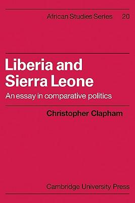 Liberia and Sierra Leone: An Essay in Comparative Politics - Clapham, Christopher