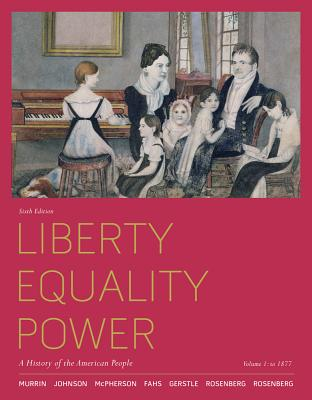 Liberty, Equality, Power: A History of the American People, Volume 1: To 1877 - Murrin, John M, and Johnson, Paul E, and McPherson, James M