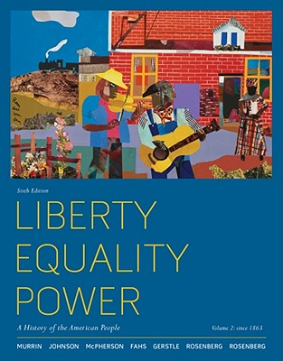 Liberty, Equality, Power, Volume 2: Since 1863: A History of the American People - Murrin, John M, and Johnson, Paul E, and McPherson, James M
