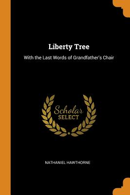 Liberty Tree: With the Last Words of Grandfather's Chair - Hawthorne, Nathaniel