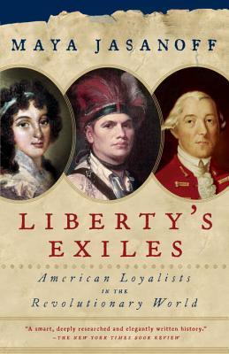 Liberty's Exiles: American Loyalists in the Revolutionary World - Jasanoff, Maya