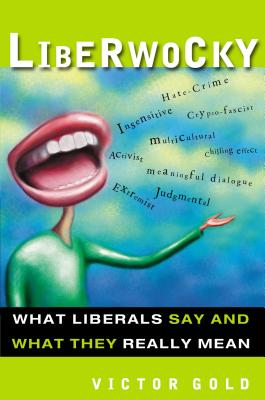 Liberwocky: What Liberals Say and What They Really Mean - Gold, Victor