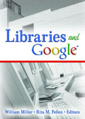 Libraries and Google - Miller, William, III (Editor)