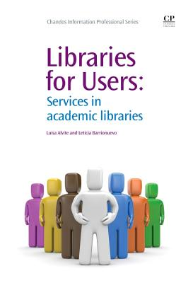Libraries for Users: Services in Academic Libraries - Alvite, Luisa, and Barrionuevo, Leticia