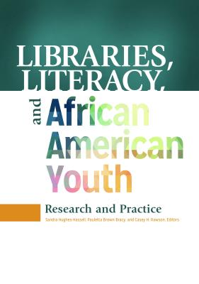 Libraries, Literacy, and African American Youth: Research and Practice - Hughes-Hassell, Sandra (Editor), and Bracy, Pauletta Brown (Editor), and Rawson, Casey H. (Editor)