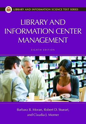 Library and Information Center Management - Stueart, Robert D, and Moran, Barbara B, and Morner, Claudia J