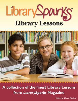 LibrarySparks Library Lessons: A Collection of the Finest Library Lessons from LibrarySparks Magazine - Findlay, Diane (Editor)