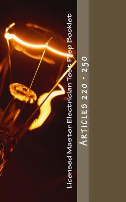 Licensed Master Electrician Test Prep Booklet (Articles 220 - 250): Articles 220 - 250 - Questions, Nec