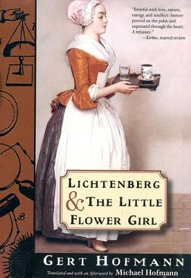 Lichtenberg and the Little Flower Girl - Hofmann, Gert, and Hofmann, Michael (Translated by)