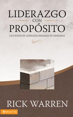 Liderazgo Con Propostio: Lecciones de Liderazgo Basadas en Nehemias - Warren, Rick, D.Min.