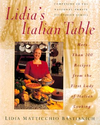 Lidia's Italian Table: More Than 200 Recipes from the First Lady of Italian Cooking - Bastianich, Lidia Matticchio, and Styler, Christopher (Editor), and Hirsheimer, Christopher (Photographer)