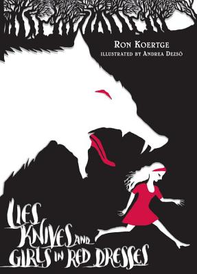 Lies, Knives, and Girls in Red Dresses - Koertge, Ron