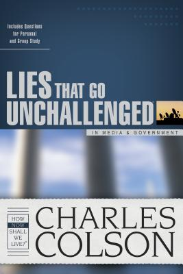 Lies That Go Unchallenged in Media & Government - Colson, Charles W, and Bell, James Stuart (Compiled by)