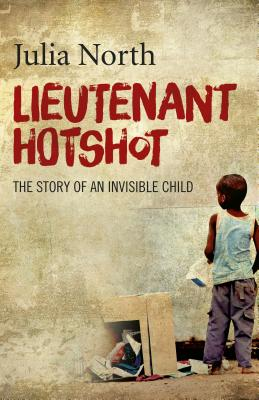 Lieutenant Hotshot: The Story of an Invisible Child - North, Julia