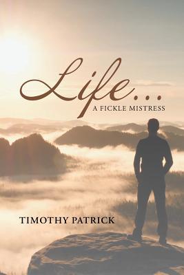 Life... A Fickle Mistress - Patrick, Timothy