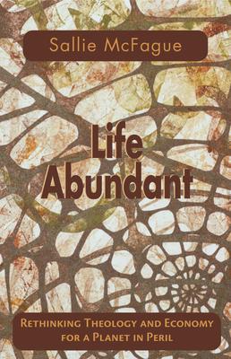 Life Abundant - McFague, Sallie