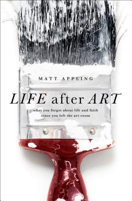 Life After Art: What You Forgot about Life and Faith Since You Left the Art Room - Appling, Matt