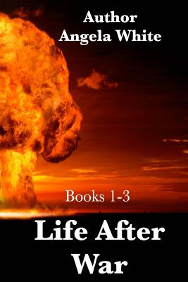 Life After War: Books 1-3 - White, Angela, and Fillmore, Kim (Editor)