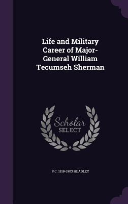 Life and Military Career of Major-General William Tecumseh Sherman - Headley, P C 1819-1903
