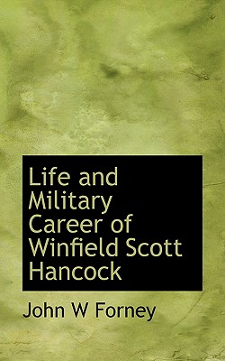 Life and Military Career of Winfield Scott Hancock - Forney, John Wien