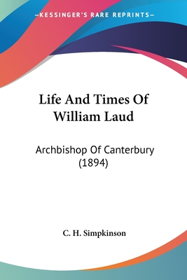 Life and Times of William Laud: Archbishop of Canterbury (1894) - Simpkinson, C H