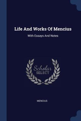 Life and Works of Mencius: With Essays and Notes - Mencius (Creator)