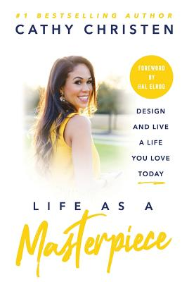 Life as a Masterpiece: Design and Live a Life You Love Today - Elrod, Hal (Foreword by), and Christen, Cathy