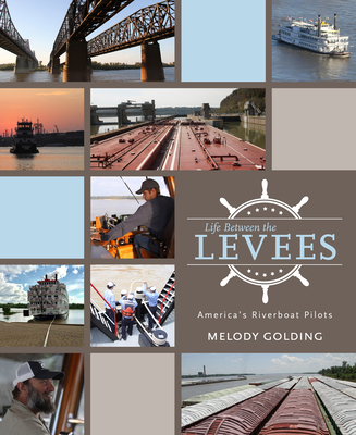 Life Between the Levees: America's Riverboat Pilots - Golding, Melody