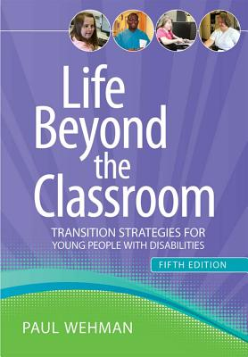 Life Beyond the Classroom: Transition Strategies for Young People with Disabilities - Wehman, Paul, PH.D.