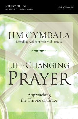 Life-Changing Prayer Study Guide: Approaching the Throne of Grace - Cymbala, Jim