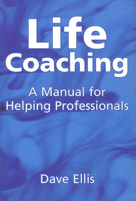Life Coaching: A Manual for Helping Professionals - Ellis, Dave