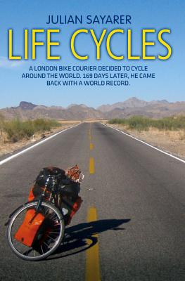 Life Cycles: A London Bike Courier Decided to Cycle Around the World. 169 Days Later, He Came Back with a World Record. - Sayarer, Julian