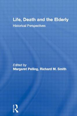 Life, Death and the Elderly: Historical Perspectives - Pelling, Margaret (Editor)