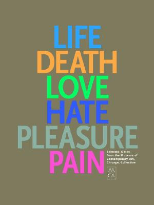 Life, Death, Love, Hate, Pleasure, Pain: Selected Works from the Museum of Contemporary Art, Chicago, Collection - Christo, and Kline, Franz, and Manglano-Ovalle, Inigo