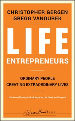 Life Entrepreneurs: Ordinary People Creating Extraordinary Lives - Gergen, Christopher