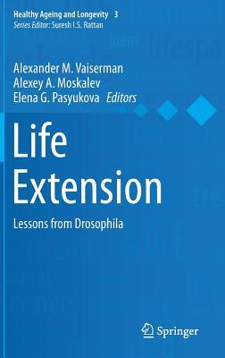 Life Extension: Lessons from Drosophila - Vaiserman, Alexander M (Editor), and Moskalev, Alexey A (Editor), and Pasyukova, Elena G (Editor)