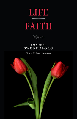 Life / Faith - Swedenborg, Emanuel, and Dole, George F (Translated by)