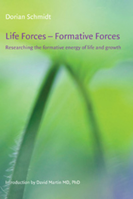 Life Forces - Formative Forces: Researching the Formative Energy of Life and Growth - Schmidt, Dorian, and Martin, David (Introduction by)