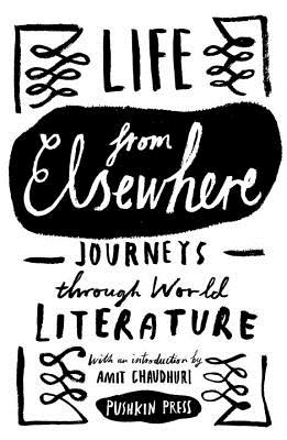 Life from Elsewhere: Journeys Through World Literature - Gayford, Cecily