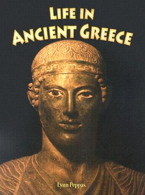Life in Ancient Greece - Peppas, Lynn