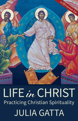 Life in Christ: Practicing Christian Spirituality - Gatta, Julia