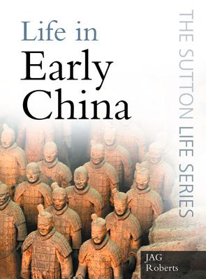 Life in Early China: From Beijing Man to the First Emperor - Roberts, J A G