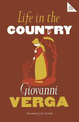 Life in the Country - Verga, Giovanni, and Nichols, J. G. (Translated by)