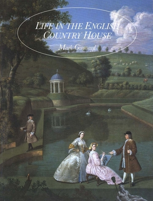 Life in the English Country House: A Social and Architectural History - Girouard, Mark